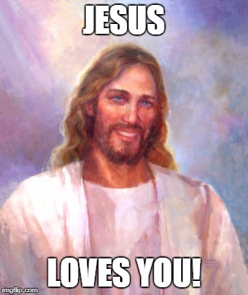 Smiling Jesus | JESUS LOVES YOU! | image tagged in memes,smiling jesus | made w/ Imgflip meme maker