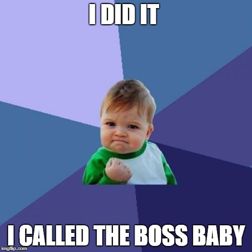 Success Kid Meme | I DID IT I CALLED THE BOSS BABY | image tagged in memes,success kid | made w/ Imgflip meme maker