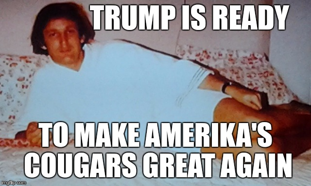 TRUMP IS READY TO MAKE AMERIKA'S COUGARS GREAT AGAIN | image tagged in relaxed trump | made w/ Imgflip meme maker