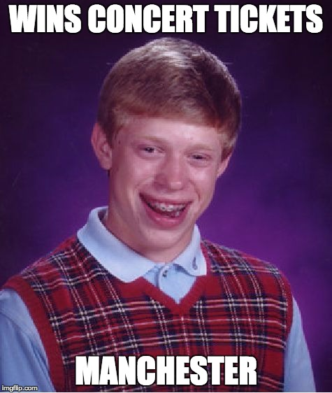 WINS CONCERT TICKETS MANCHESTER | image tagged in bad luck brian,manchester,funny memes | made w/ Imgflip meme maker