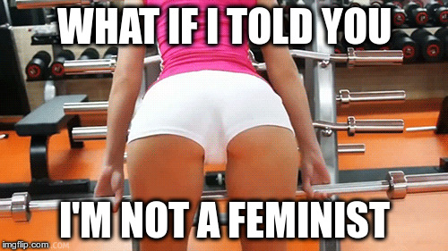 Feminism? | WHAT IF I TOLD YOU I'M NOT A FEMINIST | image tagged in memes,funny,feminism,feminist | made w/ Imgflip meme maker