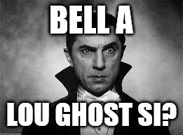 BELL A LOU GHOST SI? | made w/ Imgflip meme maker