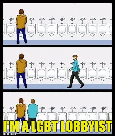 Urinal Guy | I'M A LGBT LOBBYIST | image tagged in urinal guy | made w/ Imgflip meme maker