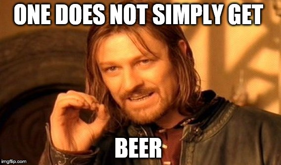 One Does Not Simply Meme | ONE DOES NOT SIMPLY GET BEER | image tagged in memes,one does not simply | made w/ Imgflip meme maker