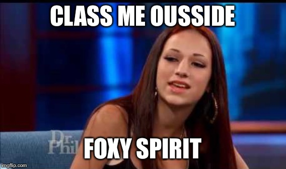 CLASS ME OUSSIDE FOXY SPIRIT | made w/ Imgflip meme maker