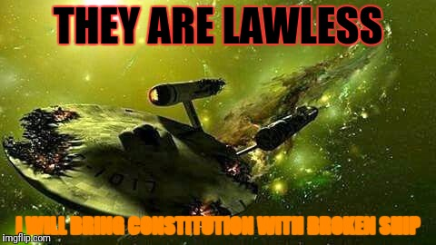 THEY ARE LAWLESS I WILL BRING CONSTITUTION WITH BROKEN SHIP | made w/ Imgflip meme maker