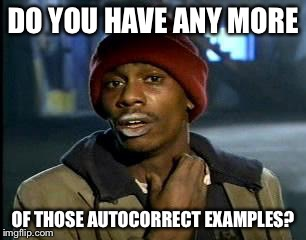 Y'all Got Any More Of That Meme | DO YOU HAVE ANY MORE OF THOSE AUTOCORRECT EXAMPLES? | image tagged in memes,yall got any more of | made w/ Imgflip meme maker