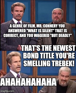 "Celebrity Jeopardy SNL | A GENRE OF FILM, MR. CONNERY YOU ANSWERED ""WHAT IS SILENT"" THAT IS CORRECT, AND YOU WAGERED ""BUT DEADLY"" THAT'S THE NEWEST BOND TITLE YOU'RE 