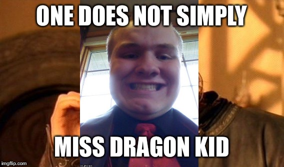 One Does Not Simply Meme | ONE DOES NOT SIMPLY MISS DRAGON KID | image tagged in memes,one does not simply | made w/ Imgflip meme maker