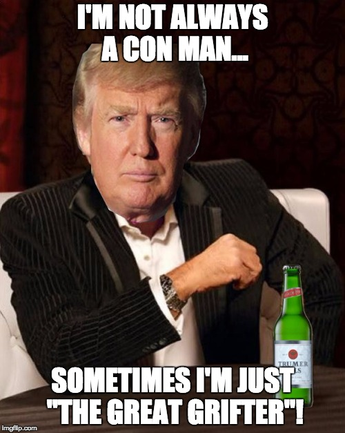 "Donald Trump Most Interesting Man In The World (I Don't Always) | I'M NOT ALWAYS A CON MAN... SOMETIMES I'M JUST ""THE GREAT GRIFTER""! 