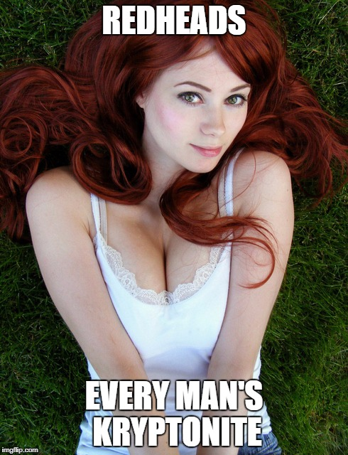 Redhead Week July 31-August 6, an OlympianProduct event | REDHEADS EVERY MAN'S KRYPTONITE | image tagged in redhead week,olympianproduct | made w/ Imgflip meme maker
