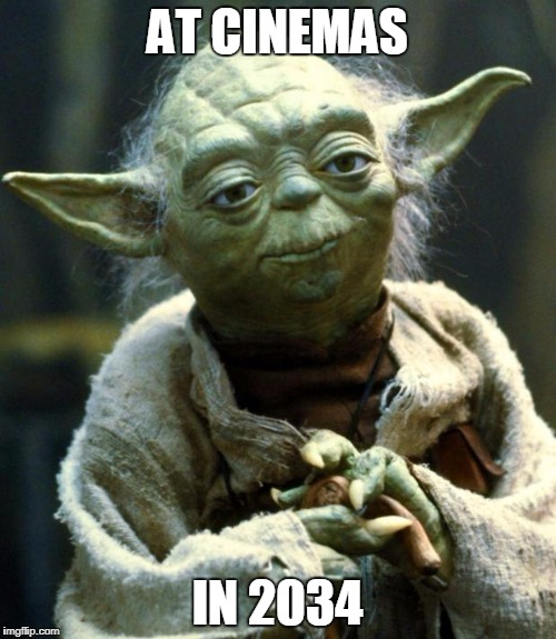 AT CINEMAS IN 2034 | image tagged in memes,star wars yoda | made w/ Imgflip meme maker