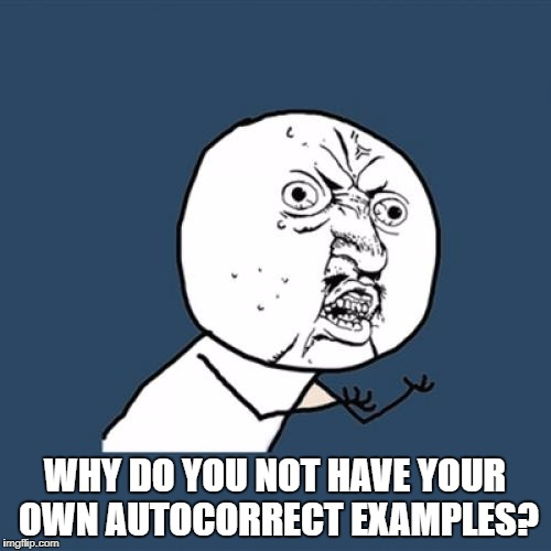 Y U No Meme | WHY DO YOU NOT HAVE YOUR OWN AUTOCORRECT EXAMPLES? | image tagged in memes,y u no | made w/ Imgflip meme maker