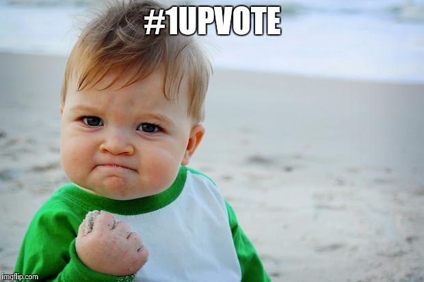 Baby Fist Pump | #1UPVOTE | image tagged in baby fist pump | made w/ Imgflip meme maker