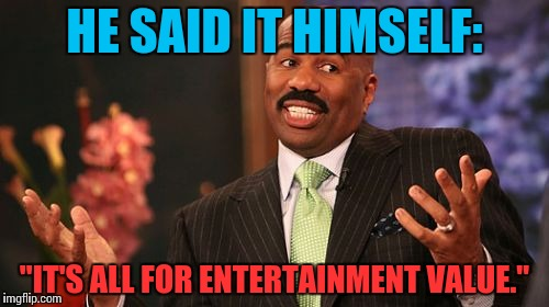 "Steve Harvey Meme | HE SAID IT HIMSELF: ""IT'S ALL FOR ENTERTAINMENT VALUE."" 