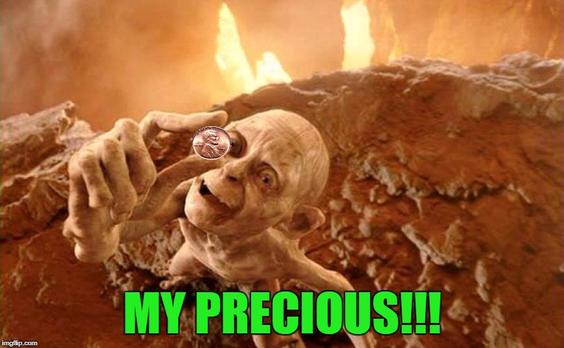 MY PRECIOUS!!! | made w/ Imgflip meme maker