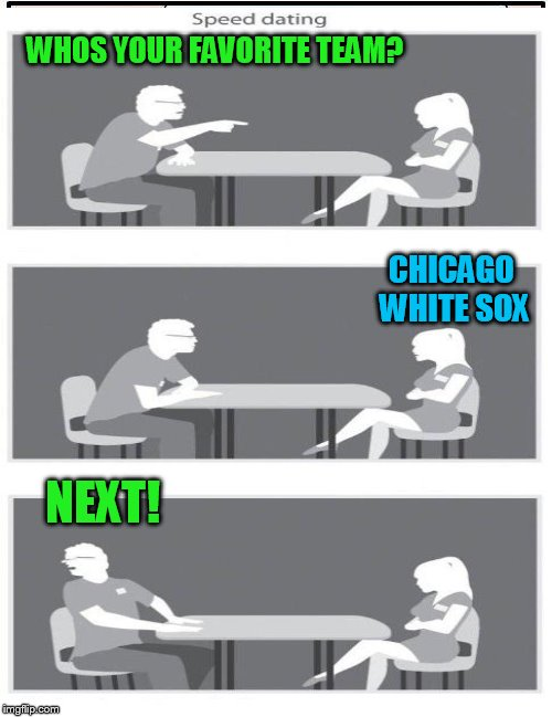 WHOS YOUR FAVORITE TEAM? NEXT! CHICAGO WHITE SOX | made w/ Imgflip meme maker