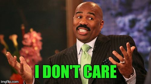 Steve Harvey Meme | I DON'T CARE | image tagged in memes,steve harvey | made w/ Imgflip meme maker