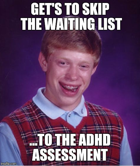 Bad Luck Brian Meme | GET'S TO SKIP THE WAITING LIST ...TO THE ADHD ASSESSMENT | image tagged in memes,bad luck brian,AdviceAnimals | made w/ Imgflip meme maker