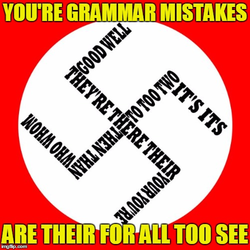 Trolling is a art! Grammar Nazi week - A chopsticks36 event | YOU'RE GRAMMAR MISTAKES ARE THEIR FOR ALL TOO SEE | image tagged in grammar nazi week,grammar nazi,memes,funny | made w/ Imgflip meme maker