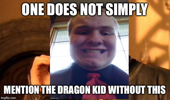 One Does Not Simply Meme | ONE DOES NOT SIMPLY MENTION THE DRAGON KID WITHOUT THIS | image tagged in memes,one does not simply | made w/ Imgflip meme maker