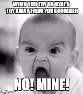 Angry Baby Meme | WHEN YOU TRY TO TAKE A TOY AWAY FROM YOUR TODDLER NO! MINE! | image tagged in memes,angry baby | made w/ Imgflip meme maker