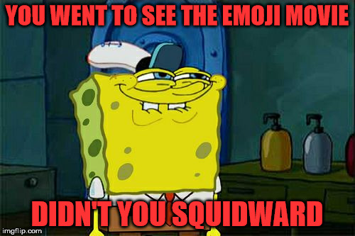 Dont You Squidward Meme | YOU WENT TO SEE THE EMOJI MOVIE DIDN'T YOU SQUIDWARD | image tagged in memes,dont you squidward | made w/ Imgflip meme maker