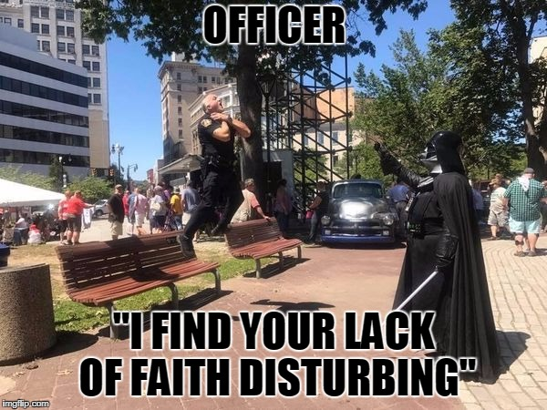 "OFFICER ""I FIND YOUR LACK OF FAITH DISTURBING"" 