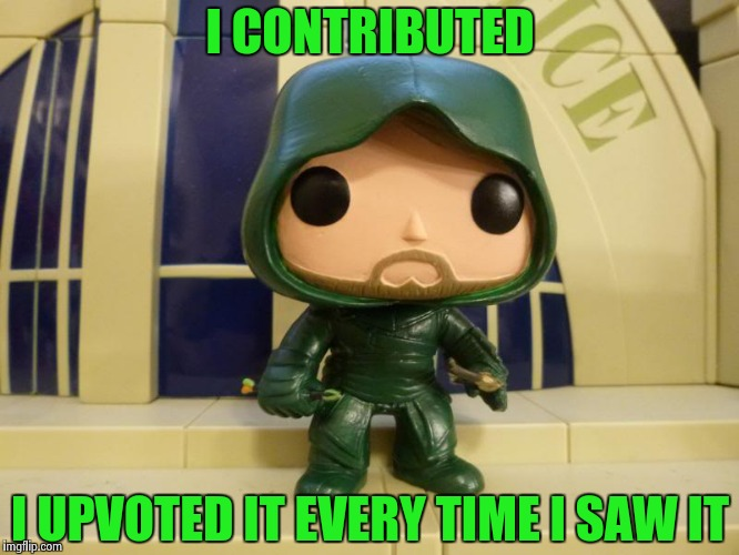 Bobblehead Green Arrow | I CONTRIBUTED I UPVOTED IT EVERY TIME I SAW IT | image tagged in bobblehead green arrow | made w/ Imgflip meme maker
