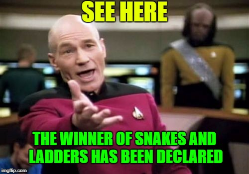 Picard Wtf Meme | SEE HERE THE WINNER OF SNAKES AND LADDERS HAS BEEN DECLARED | image tagged in memes,picard wtf | made w/ Imgflip meme maker