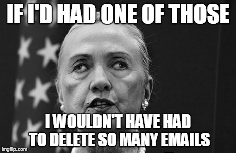 IF I'D HAD ONE OF THOSE I WOULDN'T HAVE HAD TO DELETE SO MANY EMAILS | made w/ Imgflip meme maker