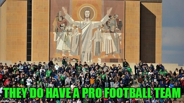 THEY DO HAVE A PRO FOOTBALL TEAM | made w/ Imgflip meme maker
