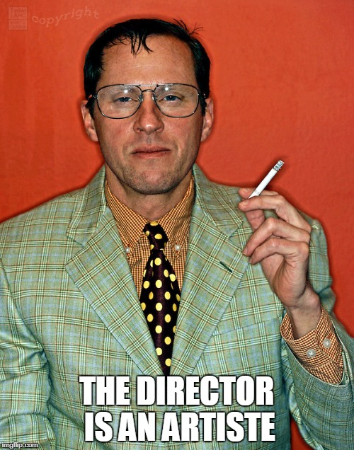 THE DIRECTOR IS AN ARTISTE | made w/ Imgflip meme maker