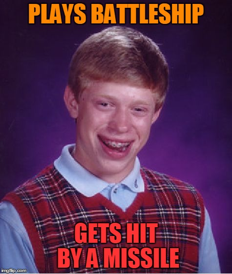 Bad Luck Brian Meme | PLAYS BATTLESHIP GETS HIT BY A MISSILE | image tagged in memes,bad luck brian | made w/ Imgflip meme maker