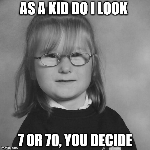 AS A KID DO I LOOK 7 OR 70, YOU DECIDE | image tagged in young old lady | made w/ Imgflip meme maker