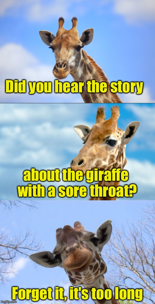 Bad Pun Giraffe | Did you hear the story Forget it, it's too long about the giraffe with a sore throat? | image tagged in bad pun giraffe | made w/ Imgflip meme maker