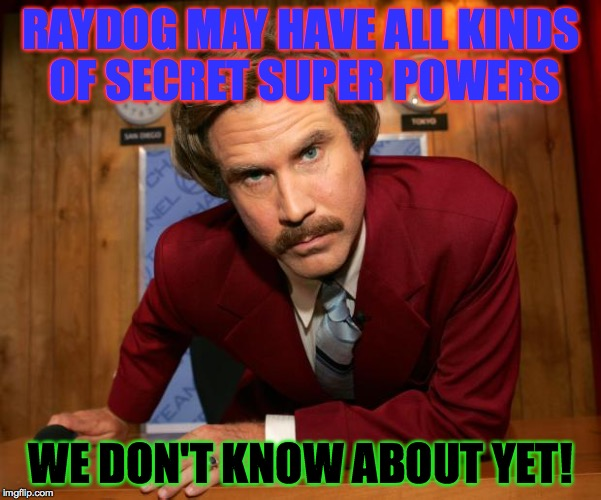 does raydog speak french??? | RAYDOG MAY HAVE ALL KINDS OF SECRET SUPER POWERS WE DON'T KNOW ABOUT YET! | image tagged in memes,raydog | made w/ Imgflip meme maker