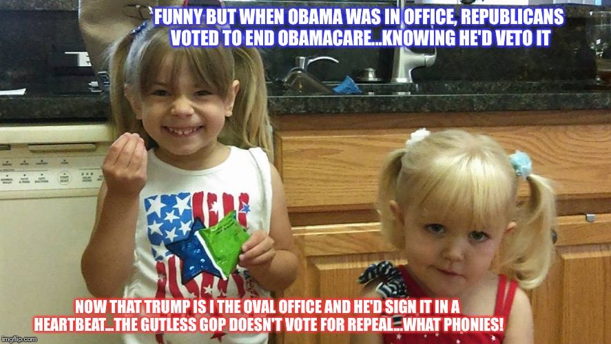 The girls | FUNNY BUT WHEN OBAMA WAS IN OFFICE, REPUBLICANS VOTED TO END OBAMACARE...KNOWING HE'D VETO IT NOW THAT TRUMP IS I THE OVAL OFFICE AND HE'D S | image tagged in the girls | made w/ Imgflip meme maker