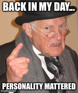 Back In My Day Meme | BACK IN MY DAY... PERSONALITY MATTERED | image tagged in memes,back in my day | made w/ Imgflip meme maker