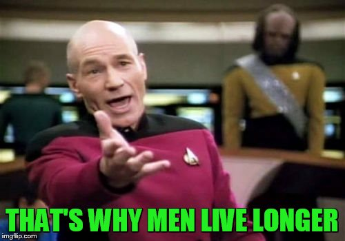 Picard Wtf Meme | THAT'S WHY MEN LIVE LONGER | image tagged in memes,picard wtf | made w/ Imgflip meme maker