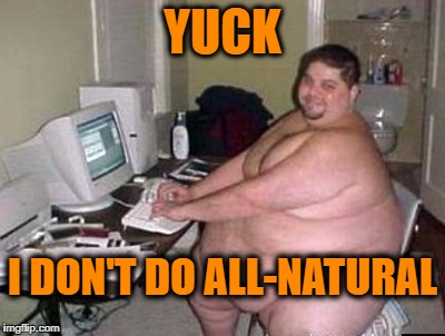 YUCK I DON'T DO ALL-NATURAL | made w/ Imgflip meme maker