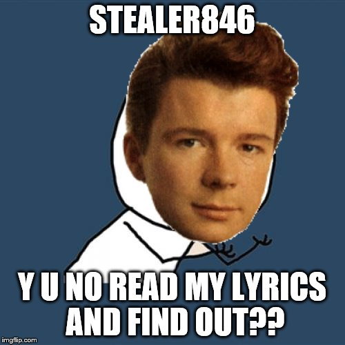 STEALER846 Y U NO READ MY LYRICS AND FIND OUT?? | made w/ Imgflip meme maker