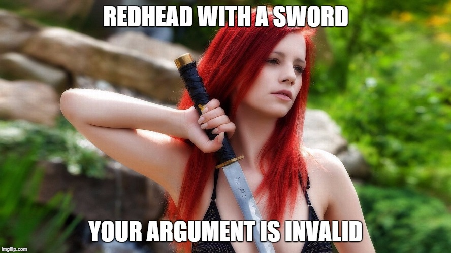 Redhead Week July 31-August 6, an OlympianProduct Event | REDHEAD WITH A SWORD YOUR ARGUMENT IS INVALID | image tagged in redhead week,redheads,olympianproduct | made w/ Imgflip meme maker