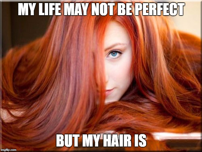 Redhead Week July 31-August 6, an OlympianProduct Event | MY LIFE MAY NOT BE PERFECT BUT MY HAIR IS | image tagged in redhead week,redhead,olympianproduct | made w/ Imgflip meme maker