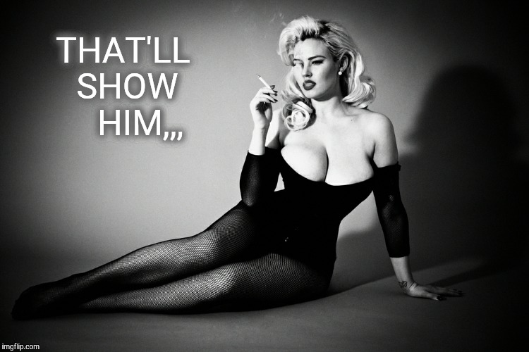 Gia Genevieve, femme fatale noir pinup,,, | THAT'LL SHOW    HIM,,, | image tagged in gia genevieve femme fatale noir pinup   | made w/ Imgflip meme maker