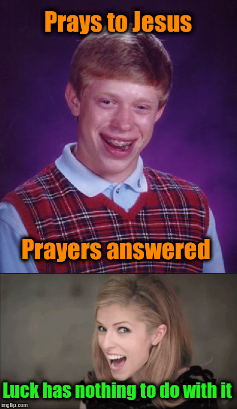 When Bad Luck Brian Prays | Prays to Jesus Prayers answered Luck has nothing to do with it | image tagged in memes,funny,acim,jesus,prayers,praying | made w/ Imgflip meme maker