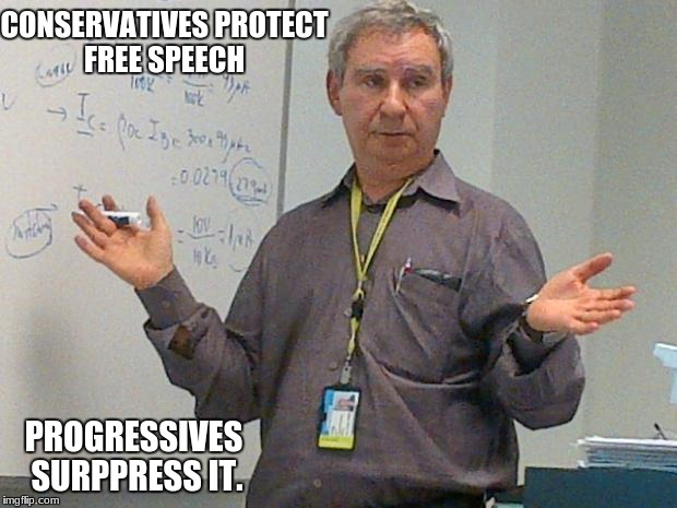 simple explanation professor | CONSERVATIVES PROTECT FREE SPEECH PROGRESSIVES SURPPRESS IT. | image tagged in simple explanation professor | made w/ Imgflip meme maker