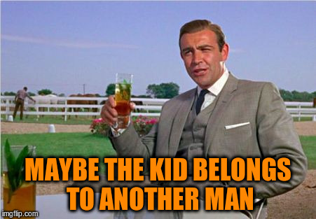 MAYBE THE KID BELONGS TO ANOTHER MAN | made w/ Imgflip meme maker