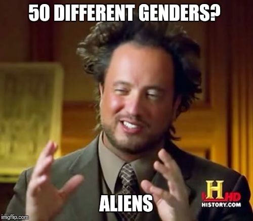 Ancient Aliens Meme | 50 DIFFERENT GENDERS? ALIENS | image tagged in memes,ancient aliens | made w/ Imgflip meme maker