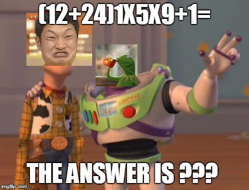 X, X Everywhere Meme | (12+24)1X5X9+1= THE ANSWER IS ??? | image tagged in memes,x x everywhere | made w/ Imgflip meme maker